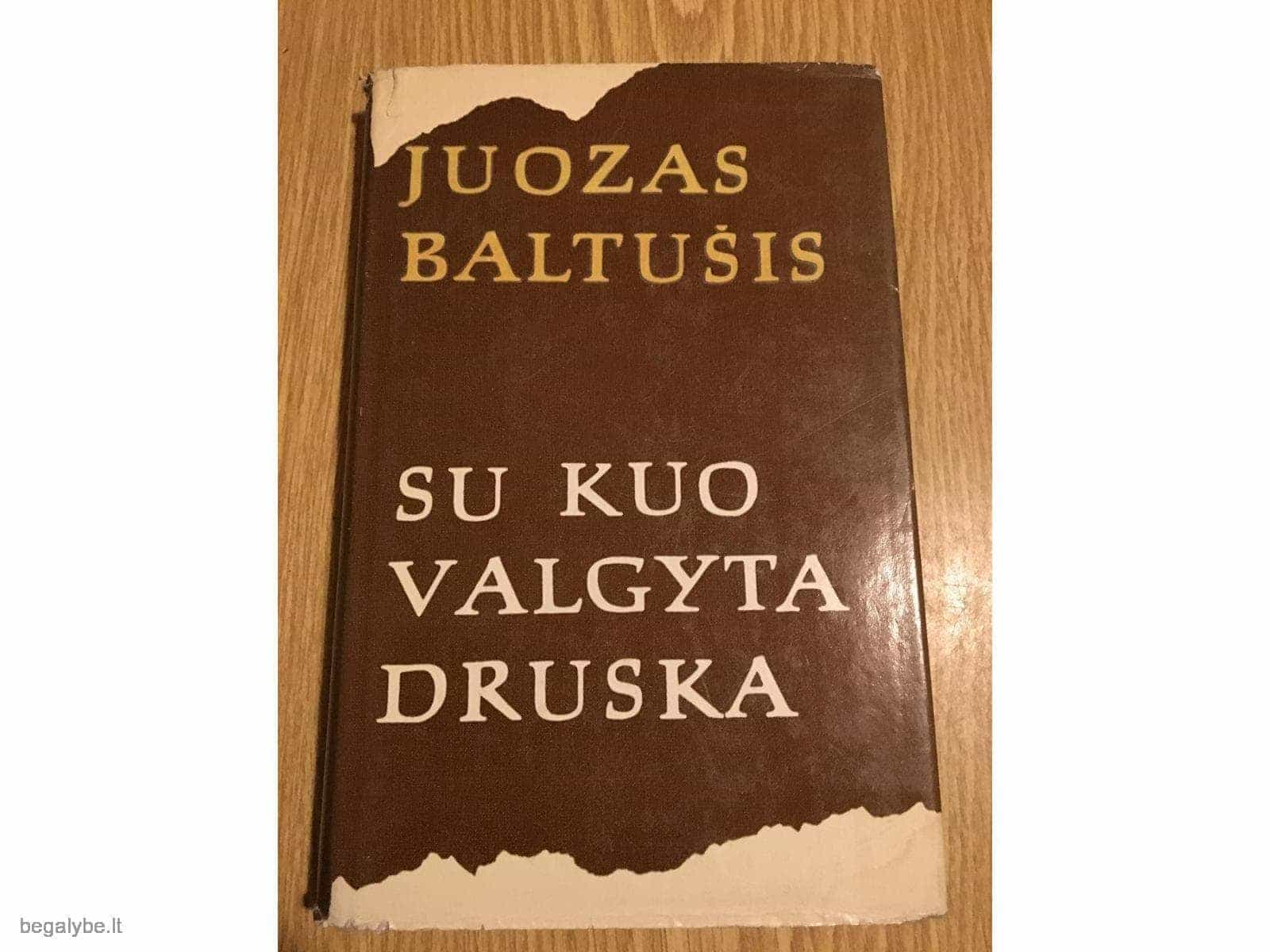Juozas Baltušis - Su kuo valgyta druska